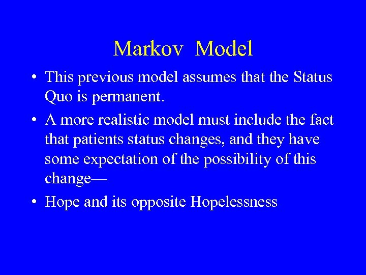 Markov Model • This previous model assumes that the Status Quo is permanent. •