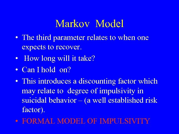 Markov Model • The third parameter relates to when one expects to recover. •