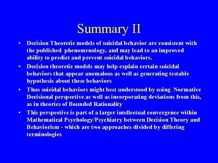 Summary II • Decision Theoretic models of suicidal behavior are consistent with the published