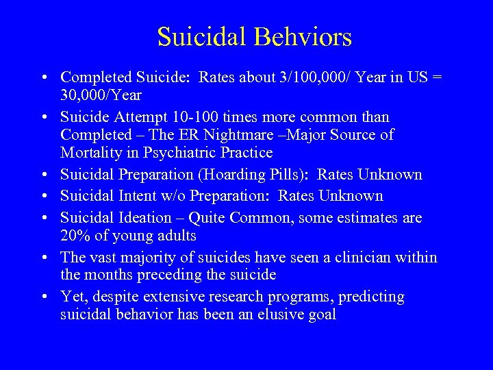 Suicidal Behviors • Completed Suicide: Rates about 3/100, 000/ Year in US = 30,