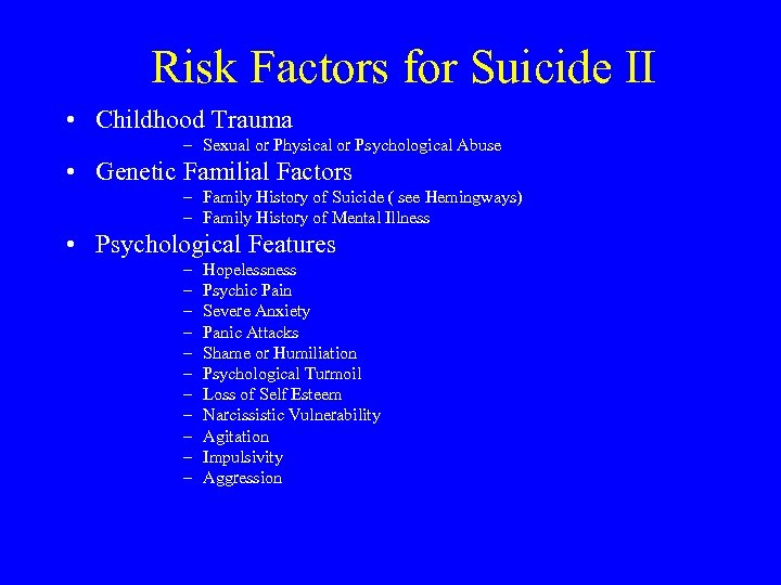 Risk Factors for Suicide II • Childhood Trauma – Sexual or Physical or Psychological