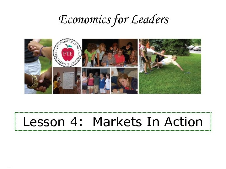 Economics for Leaders Lesson 4: Markets In Action Economics for Leaders