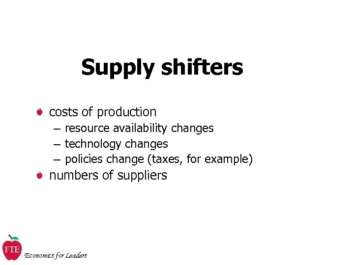 Supply shifters costs of production – resource availability changes – technology changes – policies