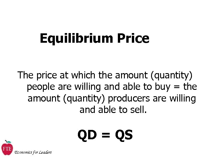 Equilibrium Price The price at which the amount (quantity) people are willing and able