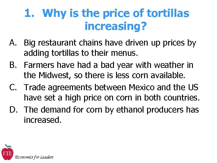 1. Why is the price of tortillas increasing? A. Big restaurant chains have driven