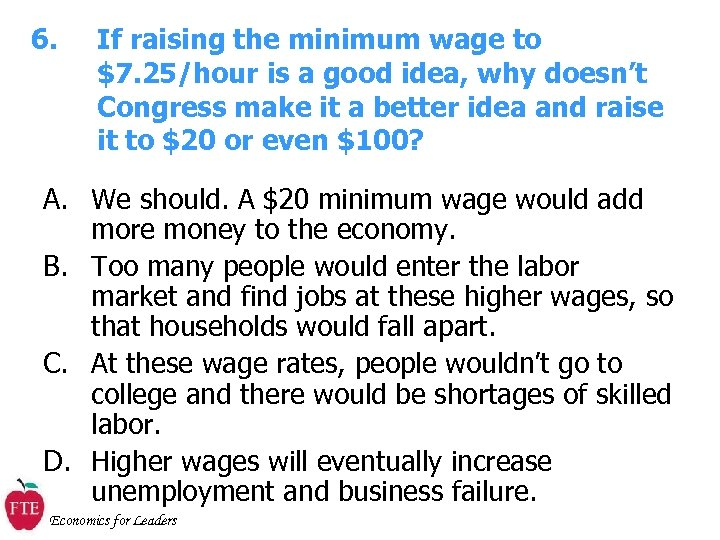 6. If raising the minimum wage to $7. 25/hour is a good idea, why