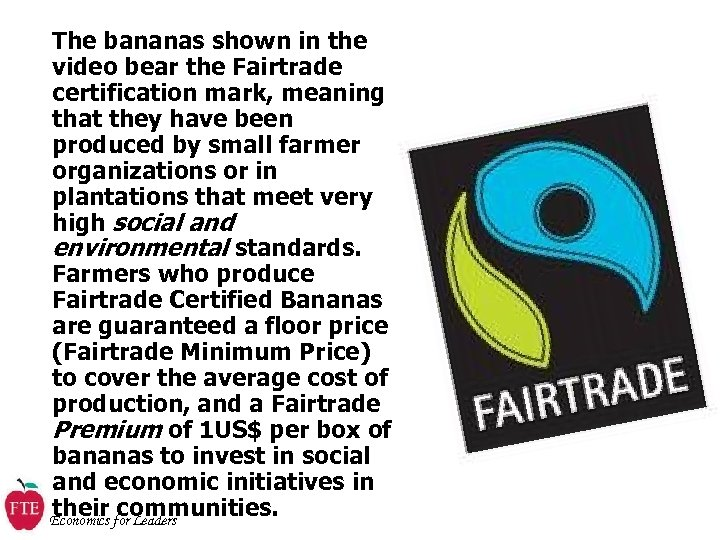 The bananas shown in the video bear the Fairtrade certification mark, meaning that they