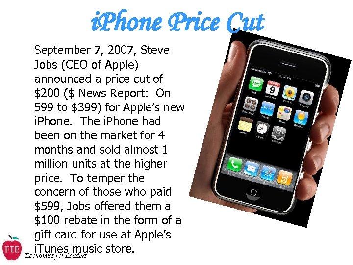 i. Phone Price Cut September 7, 2007, Steve Jobs (CEO of Apple) announced a