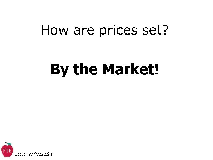 How are prices set? By the Market! Economics for Leaders