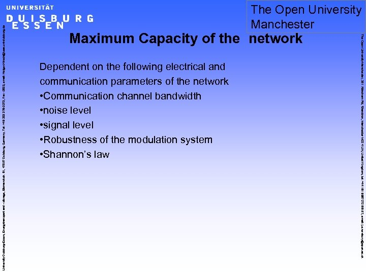 Maximum Capacity of the network Dependent on the following electrical and communication parameters of