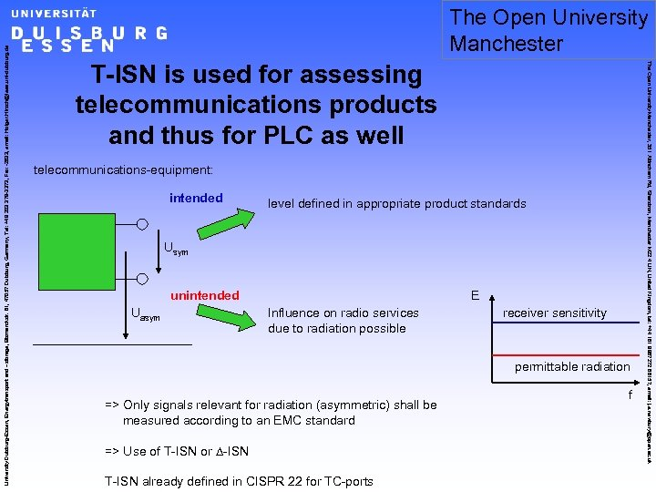T-ISN is used for assessing telecommunications products and thus for PLC as well telecommunications-equipment: