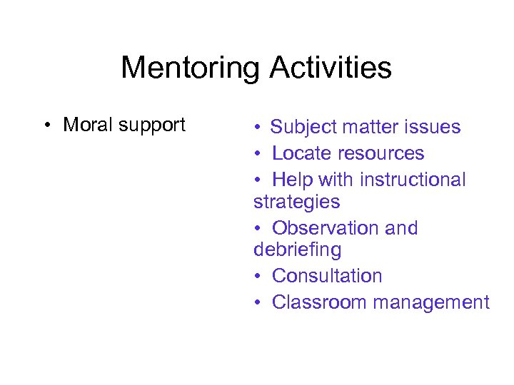Mentoring Activities • Moral support • Subject matter issues • Locate resources • Help