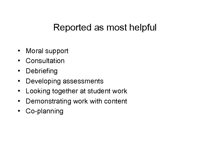Reported as most helpful • • Moral support Consultation Debriefing Developing assessments Looking together