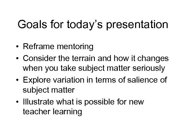 Goals for today's presentation • Reframe mentoring • Consider the terrain and how it