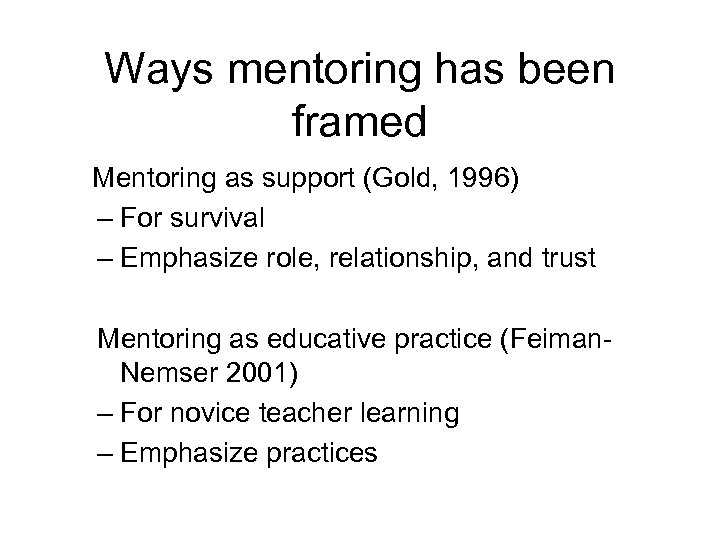 Ways mentoring has been framed Mentoring as support (Gold, 1996) – For survival –