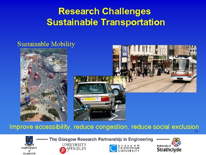 Research Challenges Sustainable Transportation Sustainable Mobility Improve accessibility, reduce congestion, reduce social exclusion 24