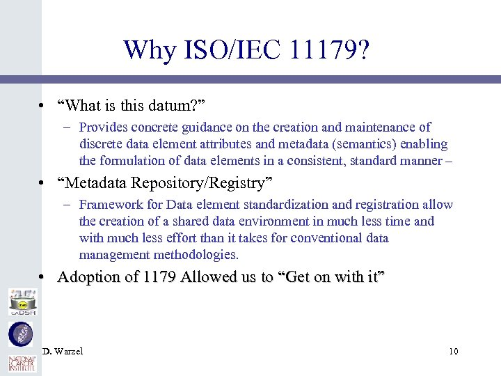 """Why ISO/IEC 11179? • """"What is this datum? """" – Provides concrete guidance on"""