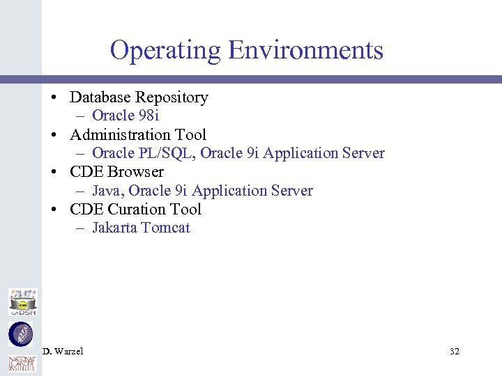 Operating Environments • Database Repository – Oracle 98 i • Administration Tool – Oracle