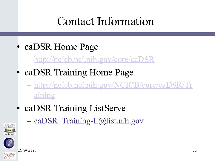 Contact Information • ca. DSR Home Page – http: //ncicb. nci. nih. gov/core/ca. DSR