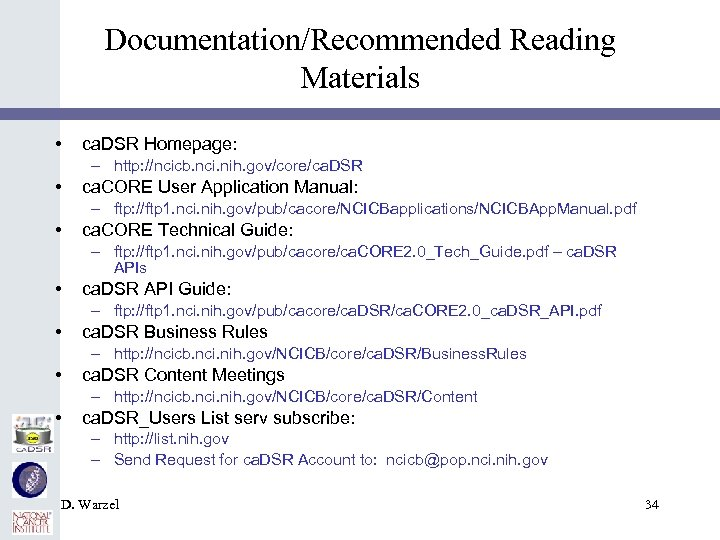 Documentation/Recommended Reading Materials • ca. DSR Homepage: – http: //ncicb. nci. nih. gov/core/ca. DSR