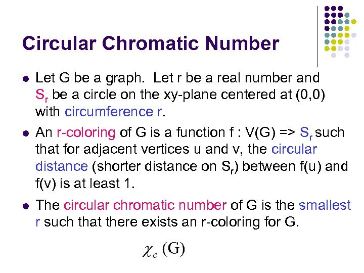 Circular Chromatic Number l l l Let G be a graph. Let r be