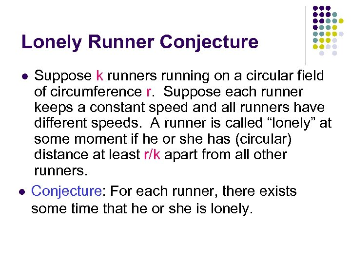 Lonely Runner Conjecture l l Suppose k runners running on a circular field of
