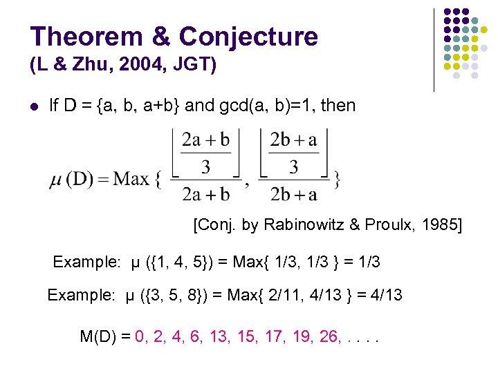 Theorem & Conjecture (L & Zhu, 2004, JGT) l If D = {a, b,