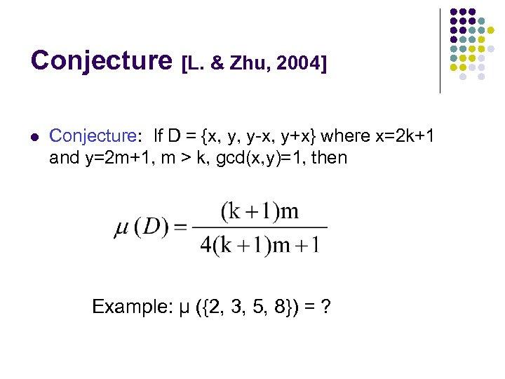Conjecture [L. & Zhu, 2004] l Conjecture: If D = {x, y, y-x, y+x}