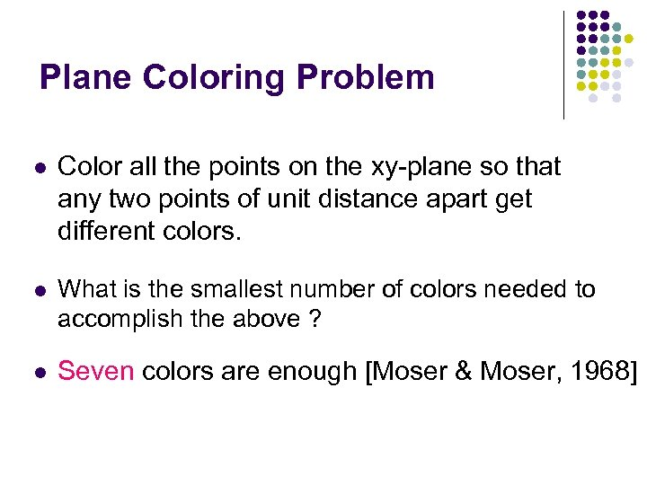 Plane Coloring Problem l Color all the points on the xy-plane so that any