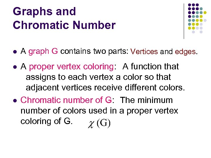 Graphs and Chromatic Number l A graph G contains two parts: Vertices and edges.