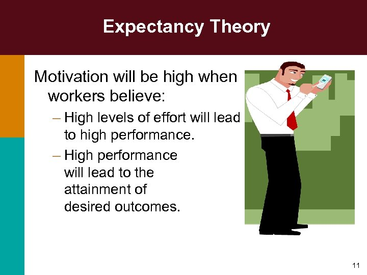 Expectancy Theory Motivation will be high when workers believe: – High levels of effort