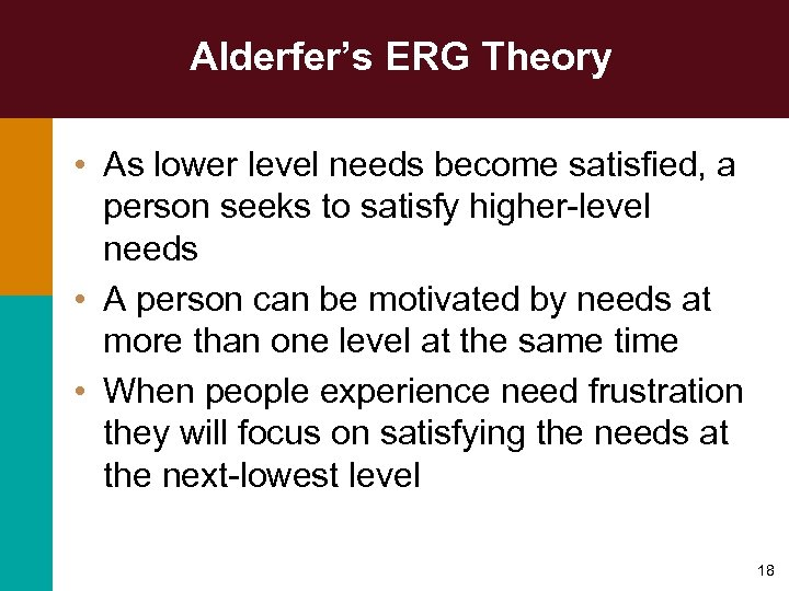 Alderfer's ERG Theory • As lower level needs become satisfied, a person seeks to