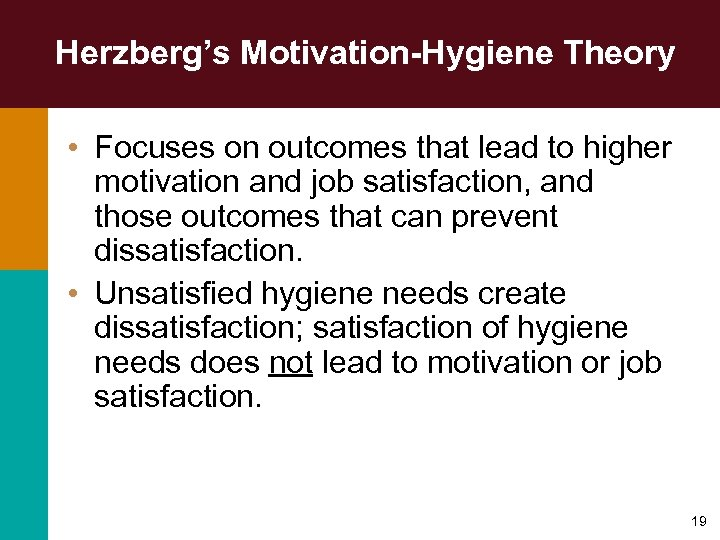 Herzberg's Motivation-Hygiene Theory • Focuses on outcomes that lead to higher motivation and job