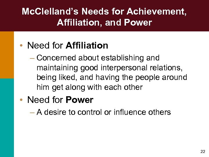 Mc. Clelland's Needs for Achievement, Affiliation, and Power • Need for Affiliation – Concerned