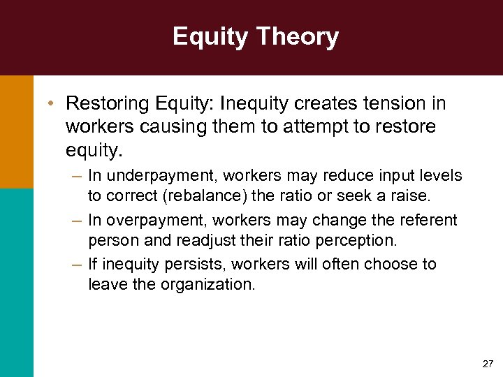 Equity Theory • Restoring Equity: Inequity creates tension in workers causing them to attempt