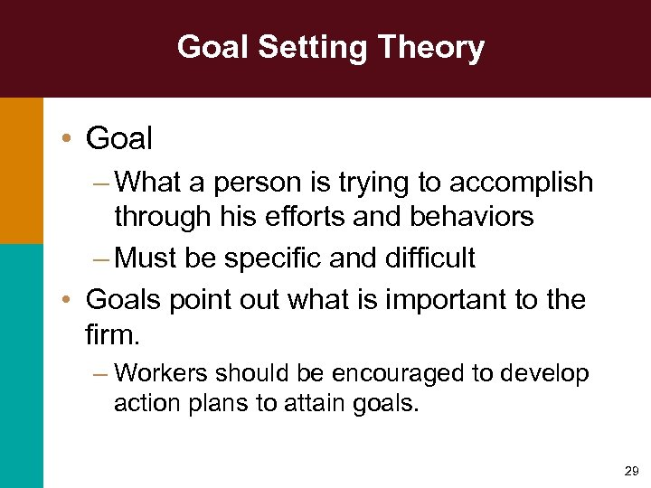 Goal Setting Theory • Goal – What a person is trying to accomplish through