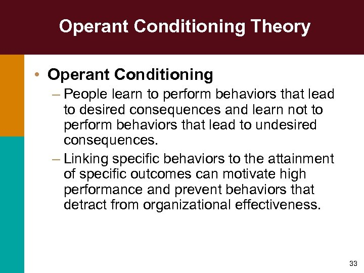 Operant Conditioning Theory • Operant Conditioning – People learn to perform behaviors that lead
