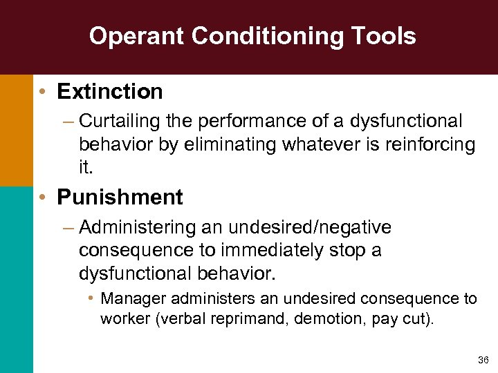 Operant Conditioning Tools • Extinction – Curtailing the performance of a dysfunctional behavior by