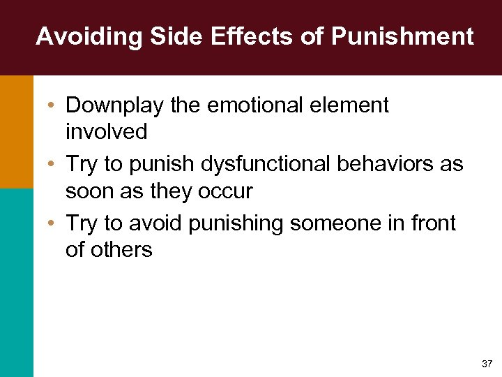 Avoiding Side Effects of Punishment • Downplay the emotional element involved • Try to
