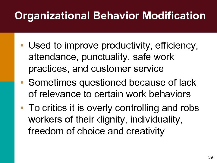 Organizational Behavior Modification • Used to improve productivity, efficiency, attendance, punctuality, safe work practices,