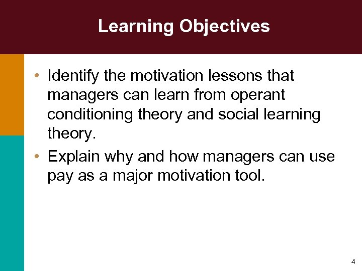 Learning Objectives • Identify the motivation lessons that managers can learn from operant conditioning