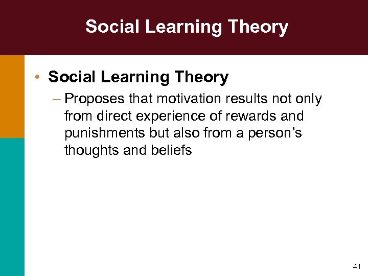 Social Learning Theory • Social Learning Theory – Proposes that motivation results not only