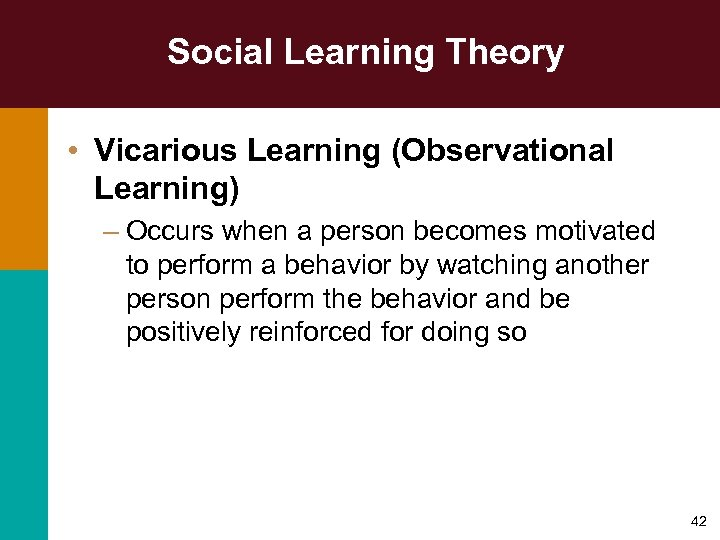 Social Learning Theory • Vicarious Learning (Observational Learning) – Occurs when a person becomes