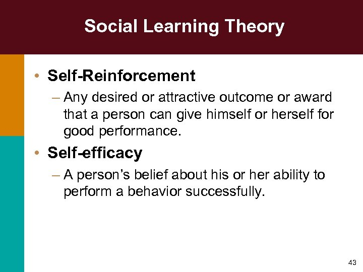 Social Learning Theory • Self-Reinforcement – Any desired or attractive outcome or award that