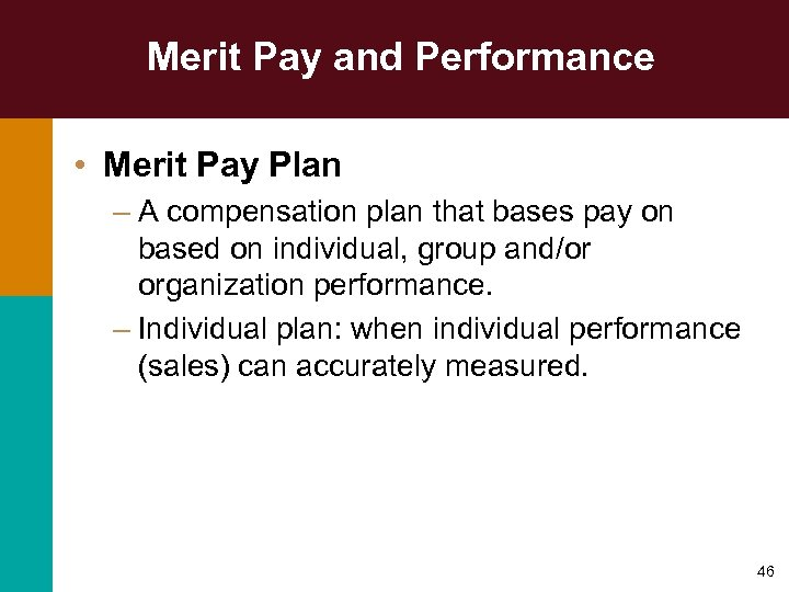 Merit Pay and Performance • Merit Pay Plan – A compensation plan that bases