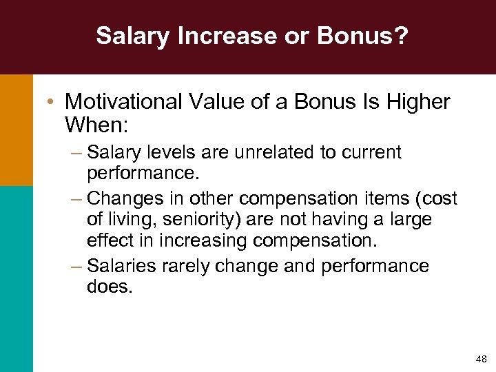 Salary Increase or Bonus? • Motivational Value of a Bonus Is Higher When: –