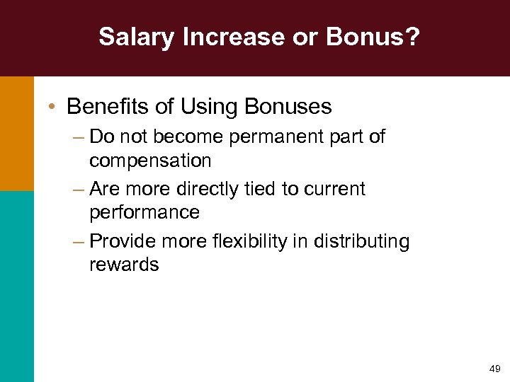 Salary Increase or Bonus? • Benefits of Using Bonuses – Do not become permanent