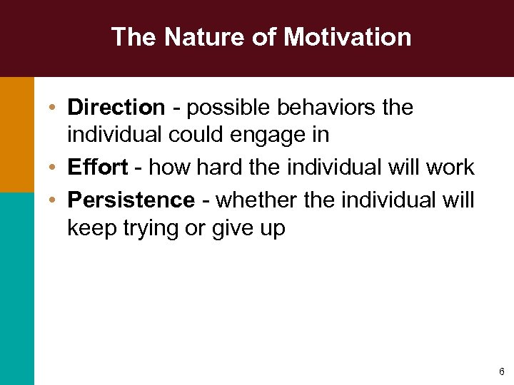 The Nature of Motivation • Direction - possible behaviors the individual could engage in