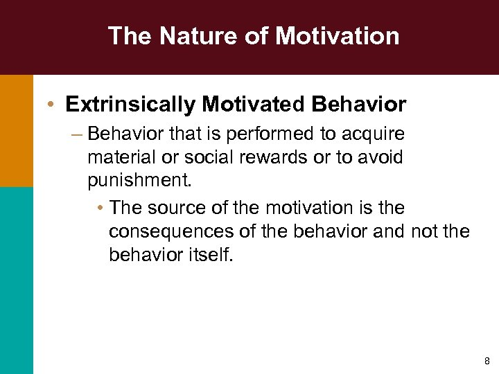 The Nature of Motivation • Extrinsically Motivated Behavior – Behavior that is performed to
