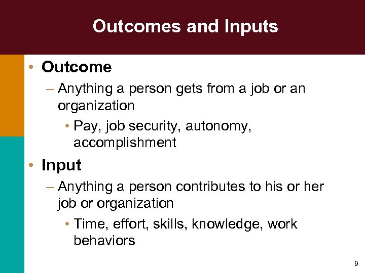 Outcomes and Inputs • Outcome – Anything a person gets from a job or